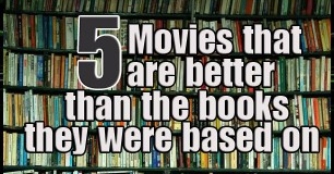 Movies better than the books they were based on